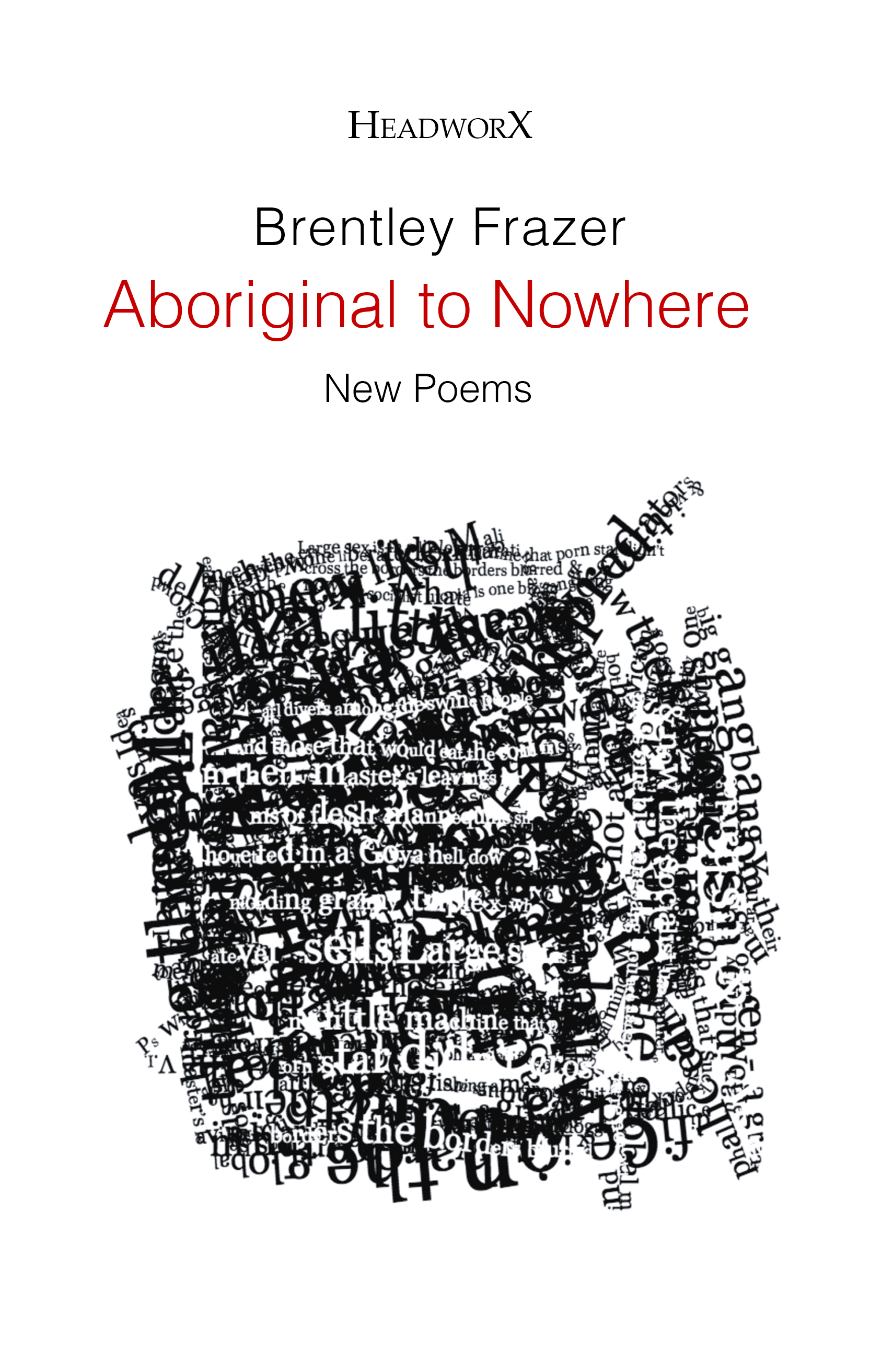 Aboriginal to Nowhere: new poems by Brentley Frazer (HeadworX, 2016)